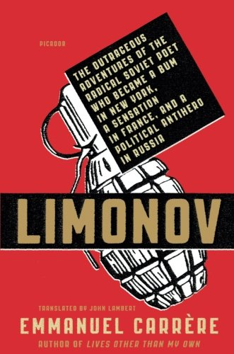 Download Limonov: The Outrageous Adventures of the Radical Soviet Poet Who Became a Bum in New York, a Sensation in France, and a Political Antihero in Russia PDF