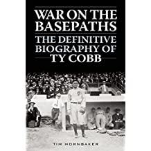 War on the Basepaths: The Definitive Biography of Ty Cobb by Hornbaker, Tim (2015) Hardcover