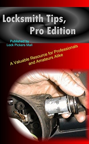 Locksmith Tips, Pro Edition: A Valuable Resource for Professionals and Amateurs Alike by [Robertson, George]