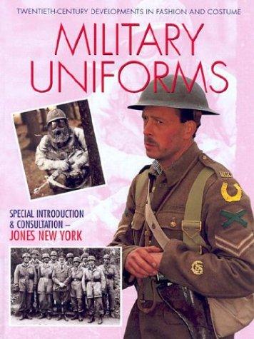 Military Uniforms (Twentieth-Century Developments in Fashion and Costume)