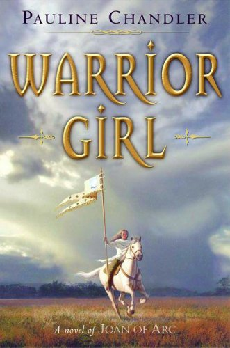 Warrior Girl: A Novel of Joan of Arc