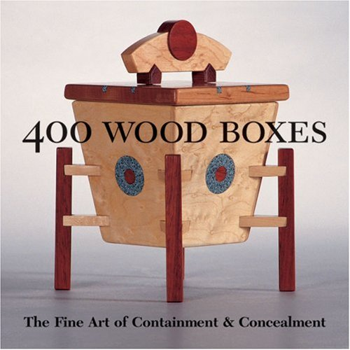 400 Wood Boxes: The Fine Art of Containment & Concealment: The Fine Art of Containment and Concealment (500 Series)