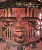 Seeing with New Eyes : Highlights of the Michael C. Carlos Museum Collection of Art of the Ancient Americas, Stone-Miller, Rebecca, 1928917054