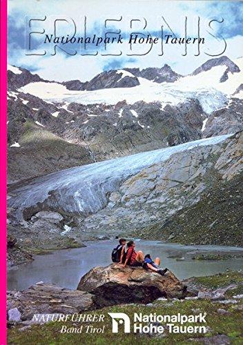 Erlebnis Nationalpark Hohe Tauern. Naturführer und Programmvorschläge für Ökowochen, Schullandwochen, Jugendlager und Gruppentouren im Nationalpark ... Erlebnis Nationalpark Hohe Tauern, Tirol