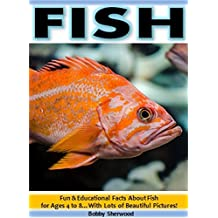 Fish: Fun & Educational Facts About Fish for Children Ages 4 to 8…With Lots of Beautiful Pictures!