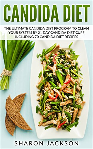 candida diet: the ultimate candida diet program to clean your system by 21 day candida diet : including 70 candida diet recipes