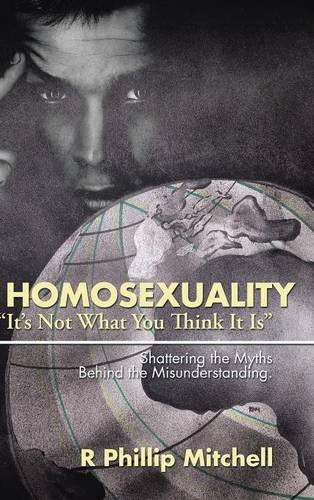 "Homosexuality ""It's Not What You Think It Is"": Shattering the Myths Behind the Misunderstanding. pdf epub"