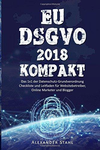 EU DSGVO 2018 KOMPAKT - Das 1x1 der Datenschutz-Grundverordnung, Checkliste und Taschenbuch – 22. Juni 2018 Alexander Stahl Klubmedia. 1721757252 NON-CLASSIFIABLE