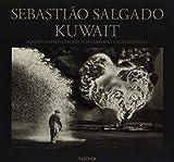 Sebastião Salgado: Kuwait, A Desert on Fire (Multilingual Edition)