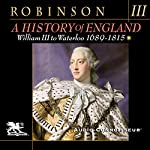 A History of England, Volume 3: William III to Waterloo: 1689-1815 | Cyril Robinson