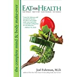 Eat For Health: Lose Weight, Keep It Off, Look Younger, Live Longer