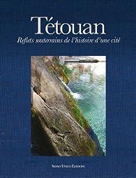 Tetouan Reflets Souterrains de l Histoire d une Cite par Benaboud Mhammad