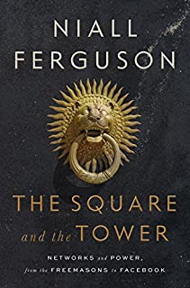Book Cover: The Square and the Tower: Networks and Power, from the Freemasons to Facebook