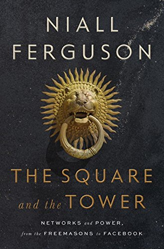 The Square and the Tower: Networks and Power, from the Freemasons to Facebook cover