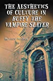 Front cover for the book The Aesthetics of Culture in Buffy the Vampire Slayer by Matthew Pateman
