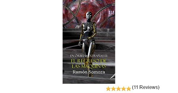 El regreso de las máquinas (En órbitas extrañas nº 13) eBook: Ramon Somoza: Amazon.es: Tienda Kindle