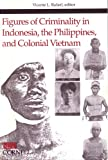Figures of Criminality in Indonesia, the Philippines, and Colonial Vietnam, , 0877277249