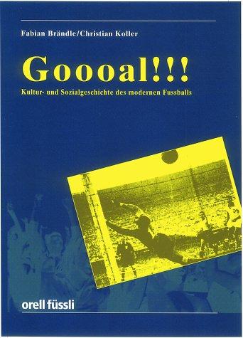 GOAL!: Kultur- und Sozialgeschichte des modernen Fussballs
