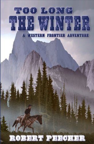 Too Long the Winter: A Western Frontier Adventure