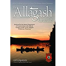 "The Allagash Guide: What You Need to Know to Canoe this Famous Maine Waterway/ Winner of ""Legendary Maine Guide"" Award"