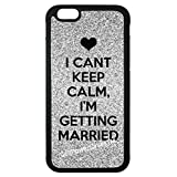 iPhone 6S Case, CellPowerCasesTM I Cant Keep Calm Im Getting Married [Fit Series] - iPhone 6S (4.7) Black Case [iPhone 6S (4.7) V4 Black]