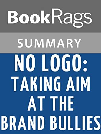an analysis of the book no logo taking aim at the brand bullies by naomi klein The paperback of the no logo: taking aim at the brand bullies by naomi klein at barnes & noble free shipping on $25 or more.