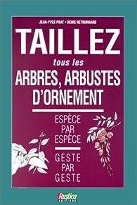 Taillez tous les arbres et arbustes d'ornements par Jean-Yves Prat