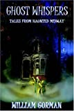 Ghost Whispers - Tales from Haunted Midw, William Gorman, 097691932X