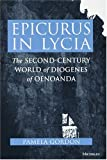 Epicurus in Lycia: The Second-Century World of Diogenes of Oenoanda