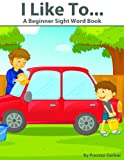 I Like To...- A Beginner Sight Word Book (Dolch Primer & Pre-Primer Sight Words)