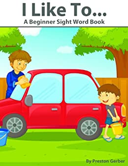 I Like To...- A Beginner Sight Word Book (Dolch Primer & Pre-Primer Sight Words) by [Gerber, Preston]
