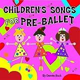 Children's Songs For Pre-Ballet