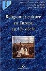 Religion et culture en Europe au 19e siècle par Boudon