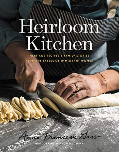 Heirloom Kitchen: Heritage Recipes and Family Stories from the Tables of Immigrant Women by [Gass, Anna Francese]