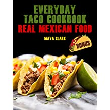 Everyday Taco Cookbook. Real Mexican Food