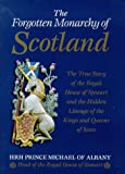 The Forgotten Monarchy of Scotland: The True Story of the Royal House of Stewart and the Hidden Lineage of the Kings and Queens of Scots by Michael James Alexander Stewart front cover