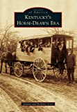 Kentucky's Horse-Drawn Era, Jeanine Scott and Berkeley Scott, 1467111864