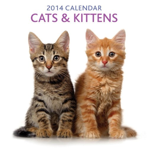 2014 Calendar: Cats & Kittens: 12-Month Calendar Featuring Delightful Photographs of Cats and Kittens by Peony Press