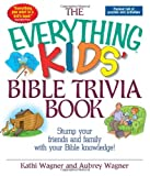 The Everything Kids Bible Trivia Book: Stump Your Friends and Family With Your Bible Knowledge (Everything Kids Series)