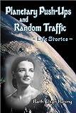 Planetary Push-Ups and Random Traffic, Ruth Glean Rosing, 0897452682