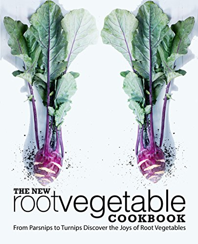 The New Root Vegetable Cookbook: From Parsnips to Turnips Discover the Joys of Root Vegetables by [Press, BookSumo]