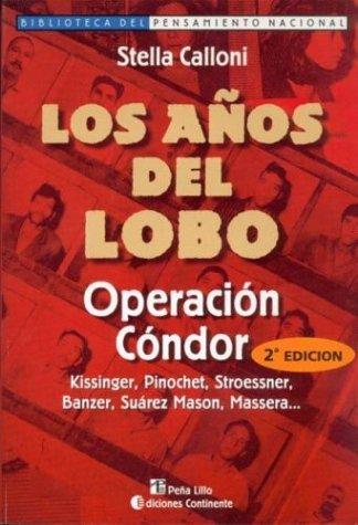 Los Anos del Lobo: Operacion Condor (Biblioteca del Pensamiento Nacional) (Spanish Edition)