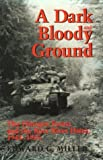 Dark and Bloody Ground: Hurtgen Forest and the Roer River Dams, 1944-45 (Texas A & M University Military History)
