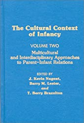 Cultural Context of Infancy: Volume 2: Multicultural and Interdisciplinary Approaches to Parent-Infant Relations: Multicultural and Interdisciplinary Approaches to Parent-infant Relations v. 2