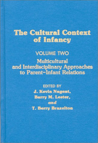 Cultural Context of Infancy: Volume 2: Multicultural and Interdisciplinary Approaches to Parent-Infant Relations (Cultural Context of Infancy)