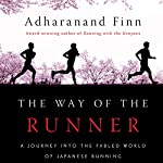 The Way of the Runner: A Journey into the Fabled World of Japanese Running | Adharanand Finn