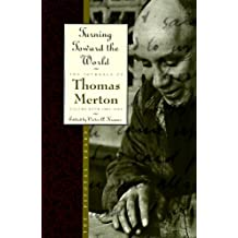 Turning Toward the World: The Pivotal Years; The Journals of Thomas Merton, Volume 4: 1960-1963