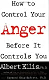 How to Control Your Anger Before It Controls You, Albert Ellis and Albert Ellis, 0806520108