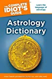 img - for The Complete Idiot's Guide Astrology Dictionary by Arlene Tognetti (2010-11-02) book / textbook / text book