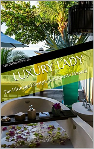 Luxury Lady: The Ultimate Lifestyle & Etiquette Manual (English Edition)